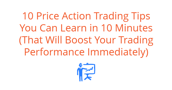 10 Price Action Trading Tips You Can Learn in 10 Minutes